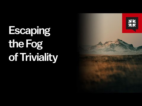 Escaping the Fog of Triviality // Ask Pastor John