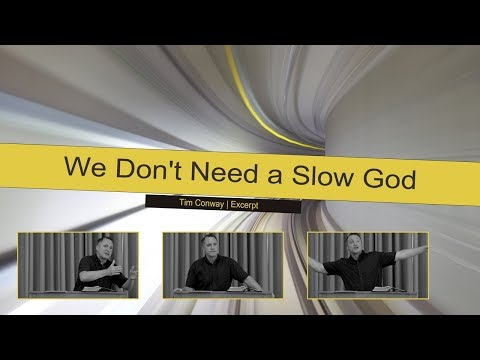 We Don't Need a Slow God - Tim Conway