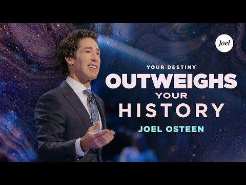 Your Destiny Outweighs Your History  Joel Osteen