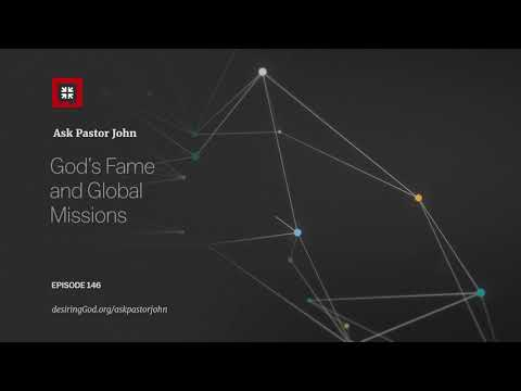 Gods Fame and Global Missions // Ask Pastor John