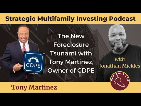 The New Foreclosure Tsunami with Tony Martinez, Owner of CDPE