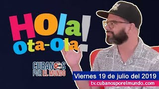 Alex Otaola en Hola! Ota-Ola en vivo por YouTube Live (viernes 19 de julio del 2019)