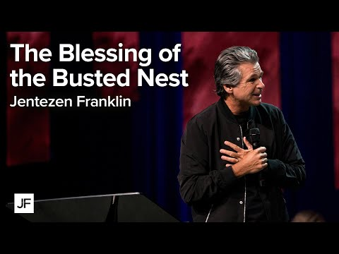 The Blessing of the Busted Nest  Jentezen Franklin
