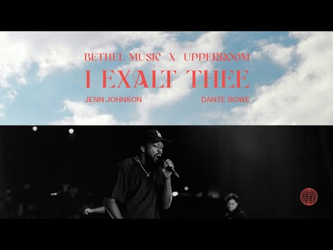 I Exalt Thee (Spontaneous) - Jenn Johnson, Dante Bowe   Bethel Music x UPPERROOM