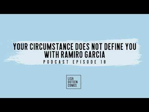 Your Circumstance Does Not Define You with Ramiro Garcia