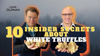 10 Insider Secrets about White Truffles | Mark Oldman