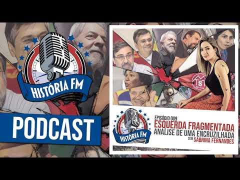 Esquerda Fragmentada: Análise de uma encruzilhada, com Sabrina Fernandes - História FM 009