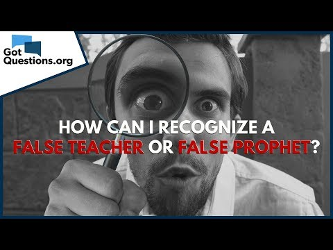 False Prophets and False Teachers - How can I recognize one?  GotQuestions.org