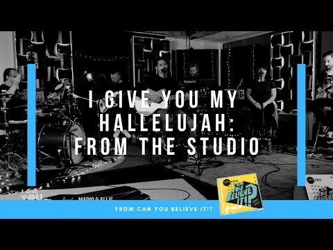 I Give You My Hallelujah - Live from the Studio