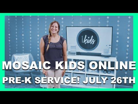 MOSAIC KIDS ONLINE  PRE-K  JULY 26TH