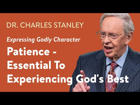 Patience - Essential to Experiencing God's Best  Dr. Charles Stanley