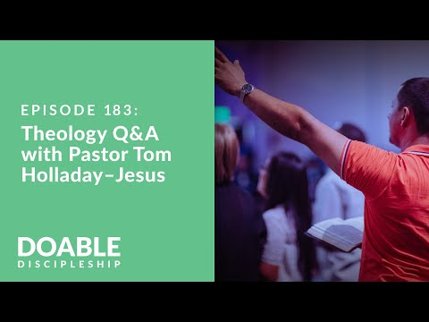 Episode 183: Theology Q+A with Pastor Tom HolladayJesus