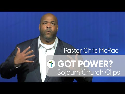 Got Power?  Pastor Chris McRae  Sojourn Church Carrollton Texas