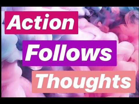 Action follows Thoughts