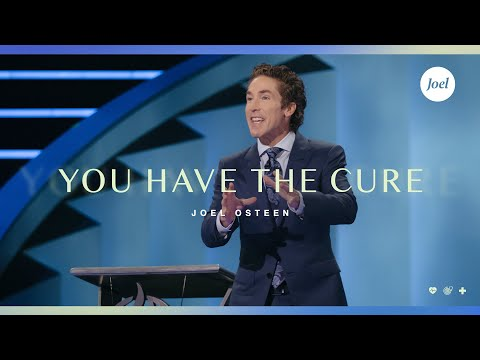 You Have The Cure  Joel Osteen