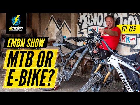 Should You Buy A Mountain Bike Or Electric Mountain Bike? | EMBN Show Ep. 125