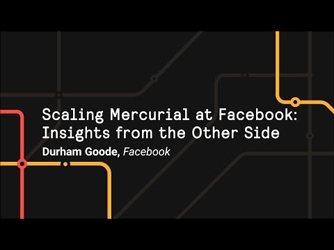 Scaling Mercurial at Facebook: Insights from the Other Side - Git Merge 2017