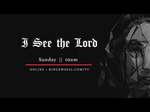 I See the Lord this Sunday @ 10am (kingswayal.com/tv)