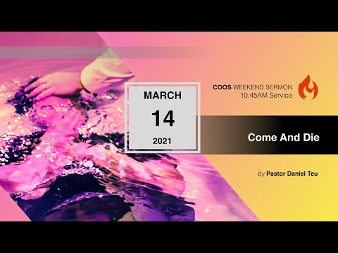 Come and Die [COOS Weekend Service-Ps Daniel Teu]
