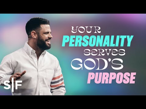 Your Personality Serves God's Purpose  Steven Furtick