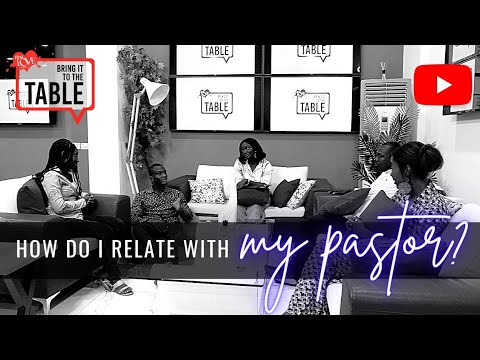 Bring It To The Table: How Do I Relate To My Pastor?
