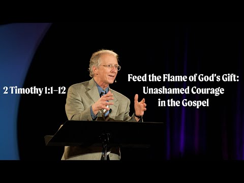 John Piper  Feed the Flame of Gods Gift: Unashamed Courage in the Gospel