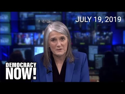 Top U.S. & World Headlines — July 19, 2019