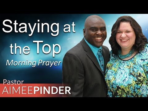 STAYING AT THE TOP - 2 SAMUEL 5 - MORNING PRAYER  PASTOR AIMEE PINDER