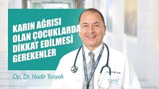 [Video] Karın Ağrısı Olan Çocuklarda Dikkat Edilmesi Gerekenler - Op. Dr. Nadir Tosyalı