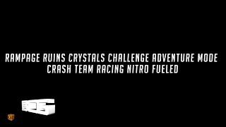 Rampage Ruins All Crystals Adventure Mode Crash Team Racing Nitro Fueled