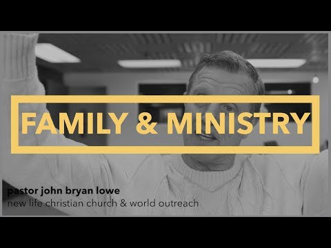 FAMILY AND MINISTRY - PASTOR JOHN BRYAN LOWE