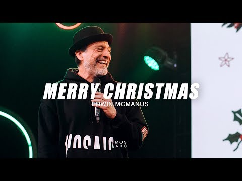 MERRY CHRISTMAS!  Erwin McManus - Mosaic