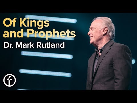 Of Kings and Prophets  Part 3  Dr. Mark Rutland