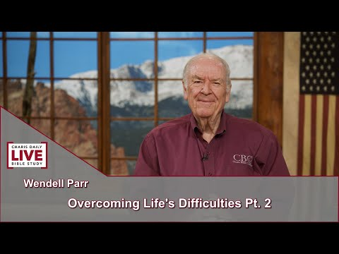 Charis Daily Live Bible Study: Overcoming Life's Difficulties - Wendall Parr - July 16, 2021