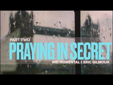 PRAYING IN SECRET  PART TWO  30 Minutes