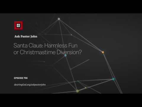 Santa Claus: Harmless Fun or Christmastime Diversion? // Ask Pastor John