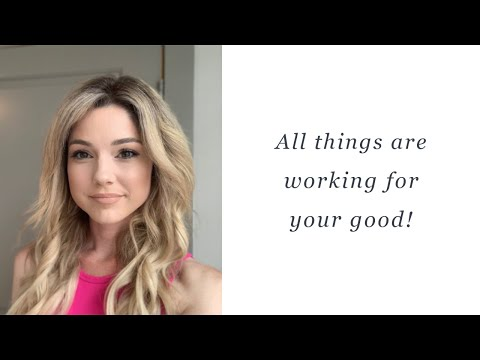 All things are working for your good!!