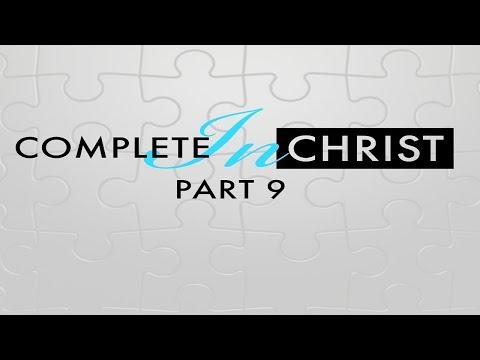 Complete In Christ Pt  9 - Message Only  Pastor John-Mark Bartlett