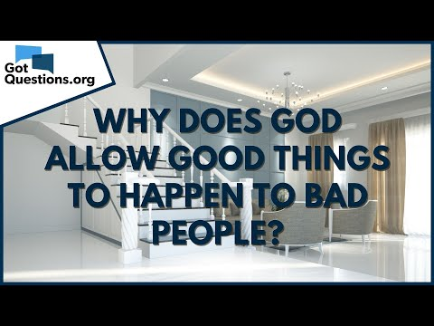 Why does God allow good things to happen to bad people?  GotQuestions.org