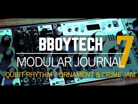 BBoyTech Modular Journal Ep 7 - Qu-Bit Rhythm and Ornament & Crime Jam
