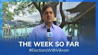 #ElectionsWithVikram: The Week So Far