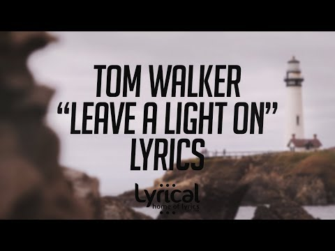 Tom Walker - Leave a Light On Lyrics - UCnQ9vhG-1cBieeqnyuZO-eQ
