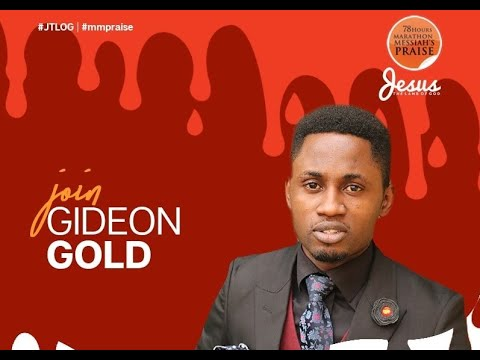 GIDEON GOLD MINISTRATION  HOURS MARATHON MESSIAH'S PRAISE