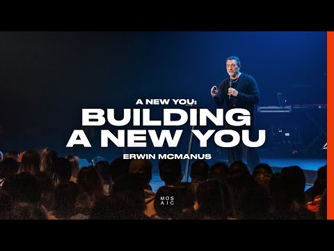 Pastor Erwin McManus   A New You - Building A New You