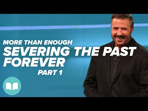 More Than Enough: Severing the Past Forever, Part 1 - Mac Hammond