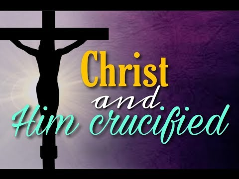 Christ And Him Crucified - MESSAGE ONLY