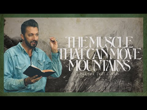 The Muscle That Can Move Mountains  Pastor Levi Lusko