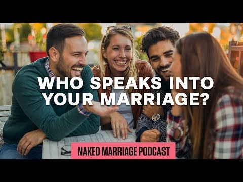 Who Speaks into Your Marriage?  The Naked Marriage Podcast  Episode 019