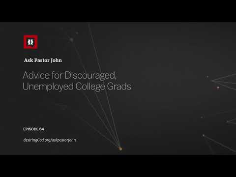 Advice for Discouraged, Unemployed College Grads // Ask Pastor John