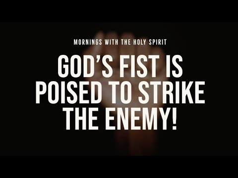 God's Fist is Poised to Strike the Enemy! (Prophetic Prayer & Prophecy)